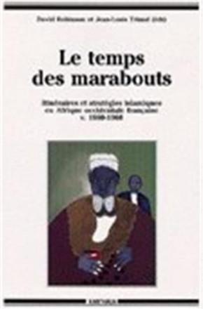 Le temps des marabouts Itinéraires et stratégies islamiques en Afrique occidentale française, v. 1880 1960, [colloque, Aix en Provence, septembre 1994