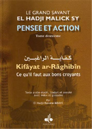 Pensée et action d'el Hadji Malick Sy Tome II: ce qu'il faut aux bons croyants (kifaya ar raghibîn)