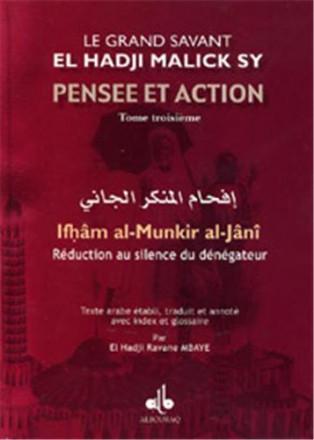 Pensée et action d'el hadji malick sy (Tome III) : réduction au silence du dénégateur (ifham al munkir al janî)