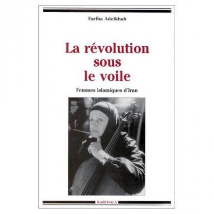 La révolution sous le voile Femmes islamiques d'Iran