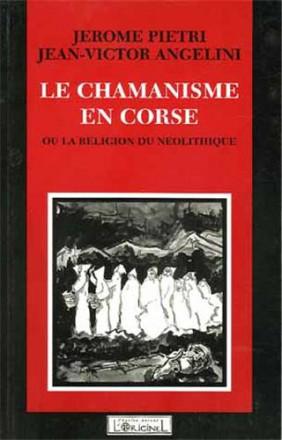 Le Chamanisme en Corse ou la Religion du Néolithique