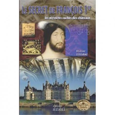Le secret de François 1er : les mystères des châteaux