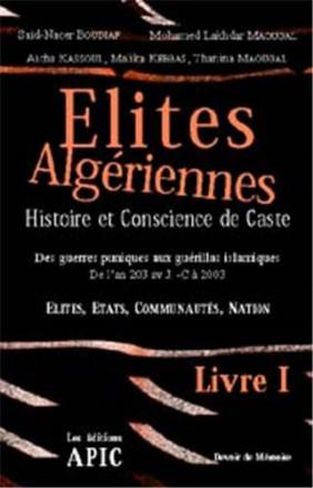 Elites Algériennes : histoire et conscience de caste (livre i)