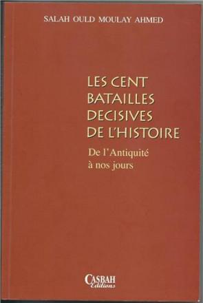 Cent batailles décisives de l'histoire de l'Antiquité à nos jours, (les)