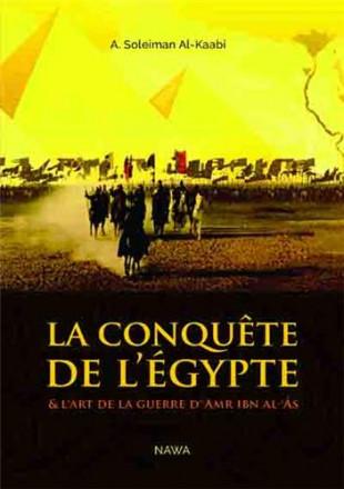 La conquête de l'Egypte et l'art de la guerre d'Amr Ibn al 'As édition augmentée