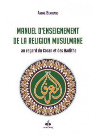 Manuel d'enseignement de la religion musulmane au regard du coran et des hadiths