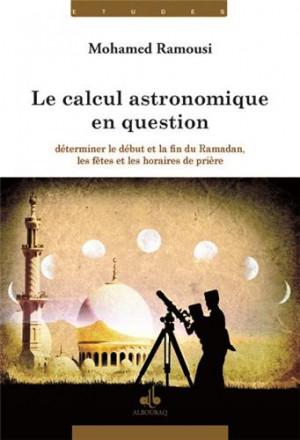 Le calcul astronomique en question : déterminer le début et la fin du ramadan, les fêtes et les horaires de prière