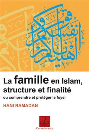 La famille en islam, structure et finalité ou comprendre et protéger le foyer