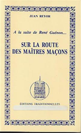 À la suite de René Guénon : sur la route des maîtres maçons t1