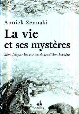 Vie et ses mystères dévoilés par les contes de tradition berbère (la)