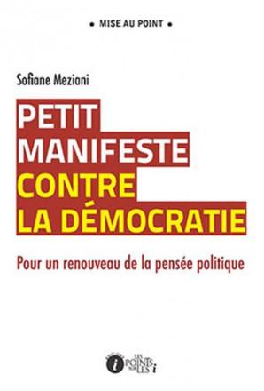 Petit manifeste contre la démocratie : pour une revitalisation de la pensée politique