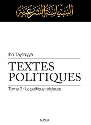 Textes politiques, tome 2 : la politique religieuse (siyassa shar'îyya)