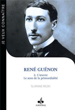Je veux connaître René Guénon tome 2 : l'œuvre, le sens de la primordialité