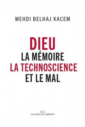 Dieu la mémoire, la techno science et le mal