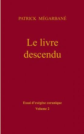 Le livre descendu volume 2 essai d'exégèse coranique