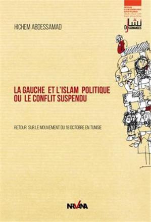 La gauche et l'islam politique ou le conflit suspendu retour sur le mouvement du 18 octobre en Tunisie