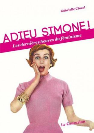 Adieu Simone! les dernières heures du féminisme