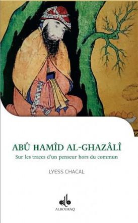 Abu Hamid Al Ghazali Sur les traces d'un penseur hors du commun