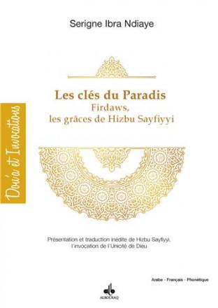 Clés du paradis firdaws par les grâces de hizbu s sayfiyyi présentation et traduction de hizbu s sayfiyyi l'invocation de l'unicité de dieu
