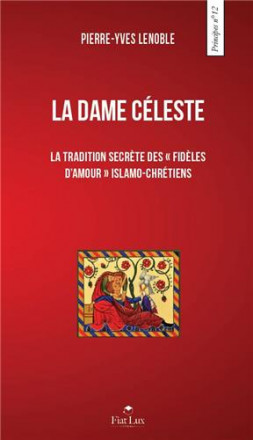 La dame céleste la tradition secrète des « fidèles d'amour » islamo chrétienne