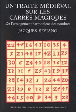 Un traité médiéval sur les carrés magiques. De l'arrangement harmonieux des nombres