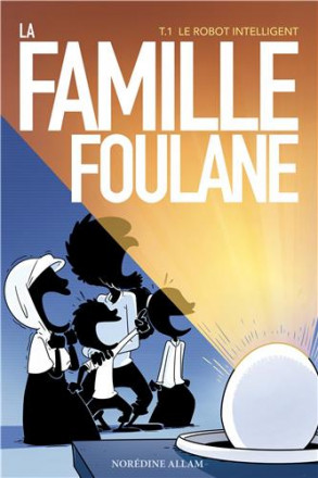 Famille foulane tome 1 : le robot intelligent