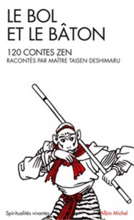 Le bol et le baton 120 contes zen