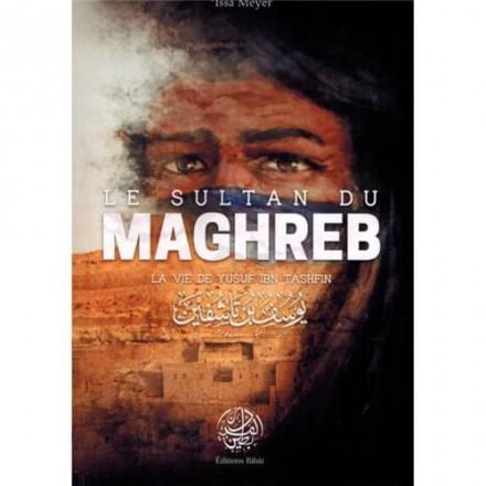 Sultan du Maghreb la vie de Yusuf Ibn Tashfin
