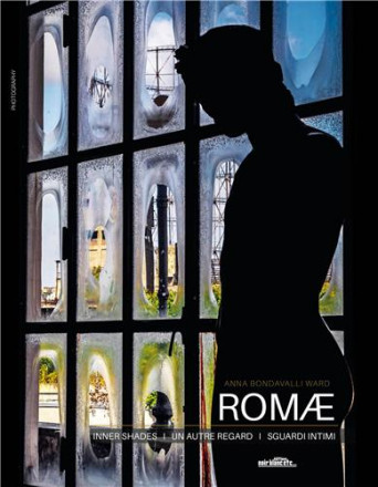 Romae , inner shades, un autre regard, sguardi intimi (ang , fr , it)