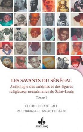 Les savants du Sénégal, anthologie de oulémas et des figures religieuses de saint louis tome I