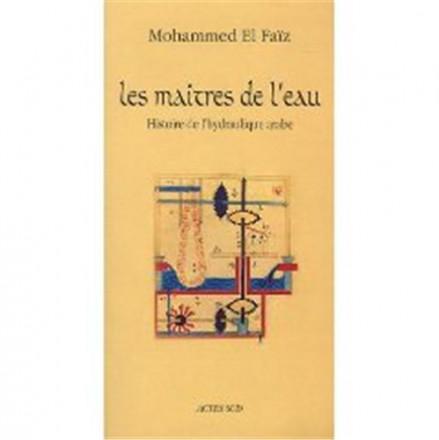 Les maitre de l'eau, histoire de l'hydraulique arabe