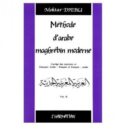 Méthode d'arabe maghrébin moderne Tome 2, Corrigé des exercices et glossaire arabe français et français arabe