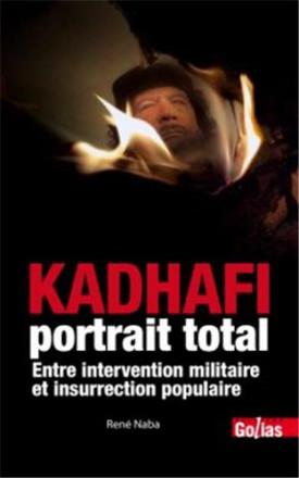 Kadhafi, portrait total : entre intervention militaire et insurrection populaire