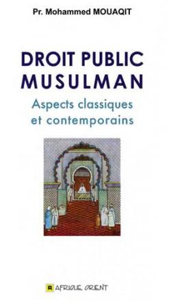 Droit public musulman : aspects classiques et contemporains