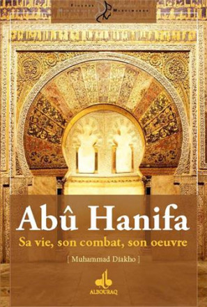 Abu Hanifa : sa vie, son combat, son oeuvre