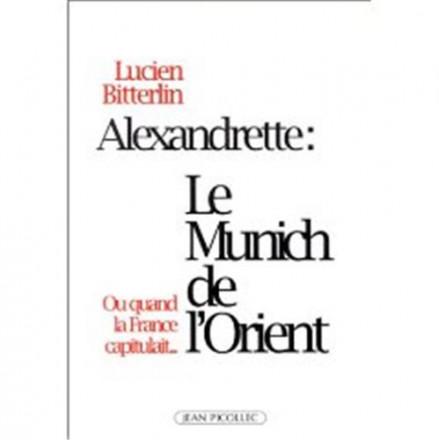 Alexandrette Le Munich de l'Orient, ou, quand la France capitulait…