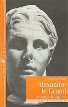 Alexandre le Grand. Un héros de légende