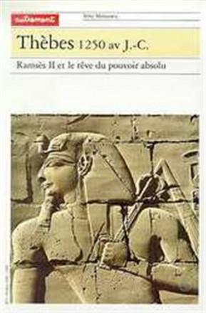 Thèbes 1250 av J C Ramsès II et le rêve du pouvoir absolu