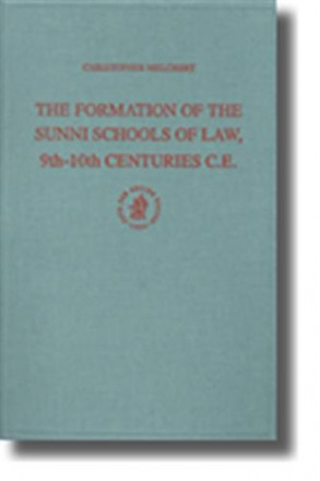 The formation of the sunni schools of law, 9th 10th centuries ce