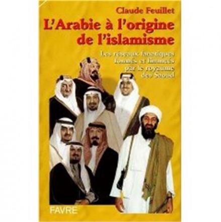 L'Arabie à l'origine de l'islamisme les réseaux fanatiques formes et finances par le royaume Saoud