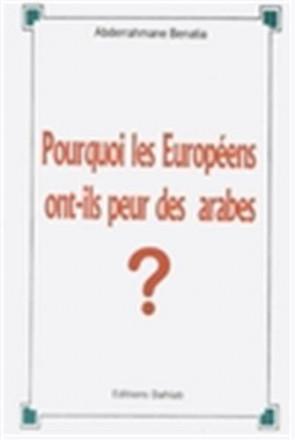 Pourquoi les européens ont ils peur des arabes?