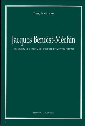 Jacques Benoist Méchin : historien et témoin du proche et Moyen Orient