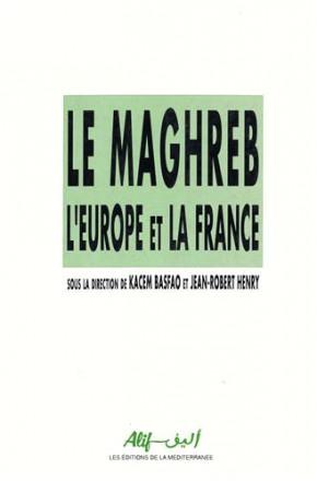 Le Maghreb, l'Europe et la France