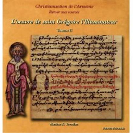 Christianisation de l Arménie, retour aux sources, II, l' œuvre de saint Grégoire l'illuminateur