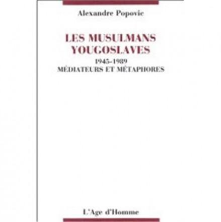 Les musulmans yougoslaves 1945 1989, médiateurs et métaphores