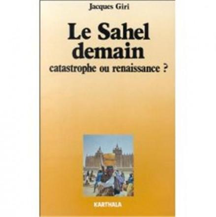 Le Sahel demain. Catastrophe ou renaissance ?