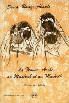 La femme arabe au Maghreb et au machrek, fiction et réalité