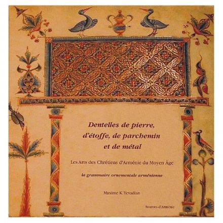 Dentelles de pierre, d'étoffe, de parchemin et de métal Les Arts des Chrétiens d'Arménie du Moyen Age