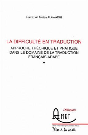 La difficulté en traduction, approche théorique et pratique dans le domaine de la traduction français arabe