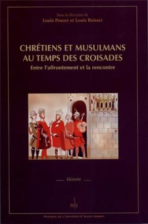 Chrétiens et musulmans au temps des croisades Entre l'affrontement et la rencontre